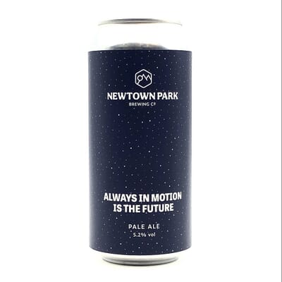 Always In Motion Is The Future by Newtown Park Brewing Co